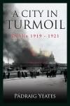 A City in Turmoil – Dublin 1919–1921 - text