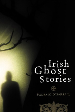 Irish Ghost Stories by Padraic O'Farrell from Vearsa in Religion category