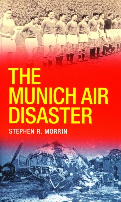 The Munich Air Disaster – The True Story behind the Fatal 1958 Crash by Stephen Morrin from Vearsa in Sports & Hobbies category