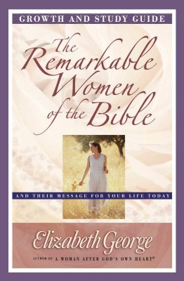 The Remarkable Women of the Bible Growth and Study Guide by Elizabeth George from Vearsa in Religion category