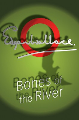 Bones Of The River by Edgar  Wallace from Vearsa in General Novel category