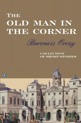 The Old Man In The Corner by Baroness Orczy from Vearsa in General Novel category