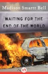 Waiting for the End of the World by Madison Smartt Bell from  in  category