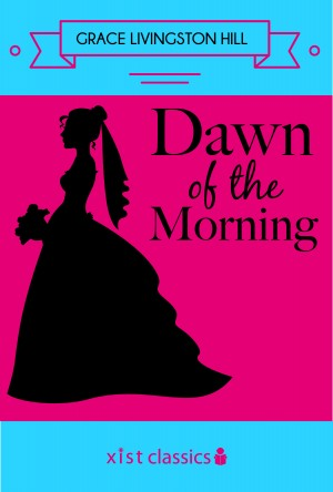 Dawn of the Morning by Grace Livingston Hill from Vearsa in General Novel category