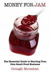 Money for Jam: The Essential Guide to Starting Your Own Small Food Business - text