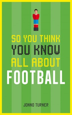 So You Think You Know All About Football by Jonno Turner from Vearsa in Sports & Hobbies category