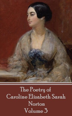 The Poetry of Caroline Elizabeth Sarah Norton - Volume 3 by Caroline   Elizabeth Sarah Norton from Vearsa in Language & Dictionary category