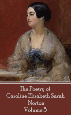 The Poetry of Caroline Elizabeth Sarah Norton - Volume 5 by Caroline   Elizabeth Sarah Norton from Vearsa in Language & Dictionary category