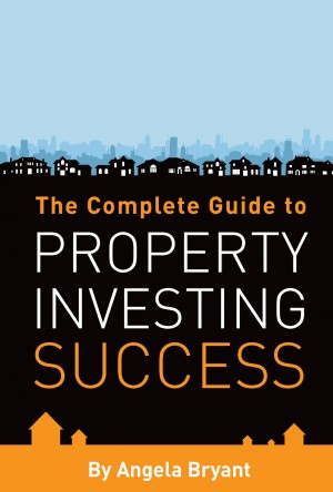 The Complete Guide to Property Investing Success by Angela Bryant from Vearsa in Finance & Investments category