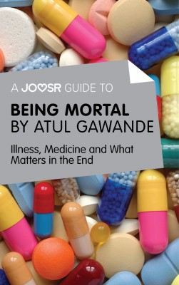 A Joosr Guide to... Being Mortal by Atul Gawande by Joosr from Vearsa in Family & Health category