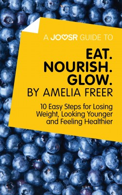 A Joosr Guide to… Eat. Nourish. Glow by Amelia Freer by Joosr from Vearsa in Family & Health category