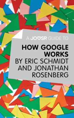 A Joosr Guide to… How Google Works by Eric Schmidt & Jonathan Rosenberg by Joosr from Vearsa in Business & Management category