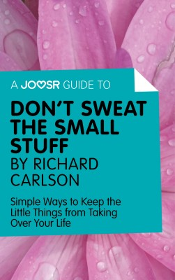 A Joosr Guide to... Don't Sweat the Small Stuff by Richard Carlson by Joosr from Vearsa in Motivation category