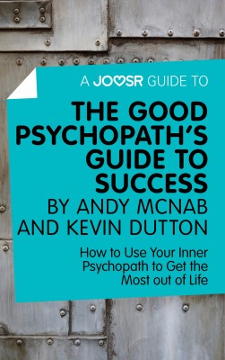A Joosr Guide to... The Good Psychopath's Guide to Success by Andy McNab and Kevin Dutton by Joosr from Vearsa in Motivation category