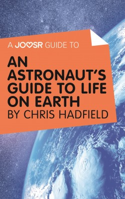 A Joosr Guide to... An Astronaut's Guide to Life on Earth by Chris Hadfield by Joosr from Vearsa in Motivation category