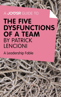 A Joosr Guide to... The Five Dysfunctions of a Team by Patrick Lencioni by Joosr from Vearsa in Business & Management category