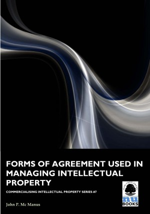 Forms of Agreement used in Managing Intellectual Property by John P Mc Manus from Vearsa in Engineering & IT category