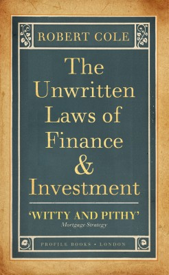 The Unwritten Laws of Finance and Investment by Robert Cole from Vearsa in Business & Management category