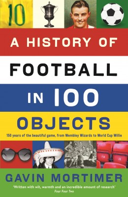 A History of Football in 100 Objects by Gavin Mortimer from Vearsa in Sports & Hobbies category