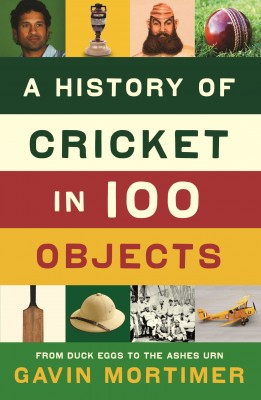 A History of Cricket in 100 Objects by Gavin Mortimer from Vearsa in Sports & Hobbies category