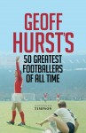 Geoff Hurst's 50 Greatest Footballers of All Time - text
