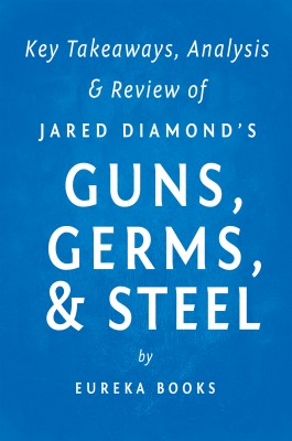 Guns, Germs, & Steel by Jared Diamond | Key Takeaways, Analysis & Review by Eureka Books from Vearsa in Family & Health category