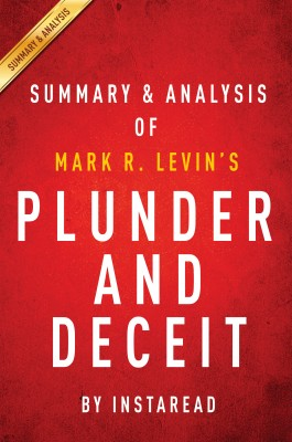 Plunder and Deceit: by Mark R. Levin | Key Takeaways, Analysis & Review by Instaread from Vearsa in Politics category