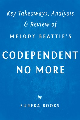Codependent No More: by Melody Beattie | Key Takeaways, Analysis & Review by Eureka Books from Vearsa in Motivation category