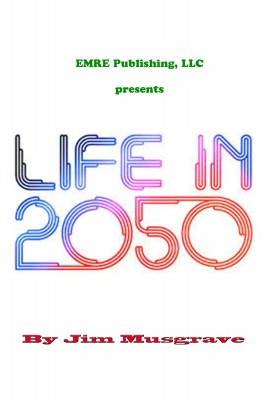 Life in 2050 by Jim Musgrave from Vearsa in General Novel category