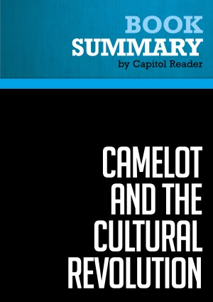 Summary: Camelot and the Cultural Revolution by BusinessNews Publishing from Vearsa in Politics category