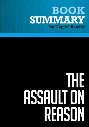 Summary: The Assault on Reason by BusinessNews Publishing from Vearsa in Politics category