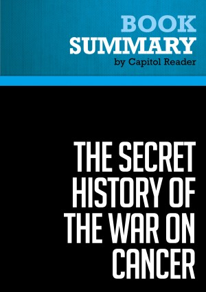 Summary: The Secret History of the War on Cancer by BusinessNews Publishing from Vearsa in Politics category