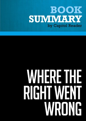 Summary: Where The Right Went Wrong by BusinessNews Publishing from Vearsa in Politics category