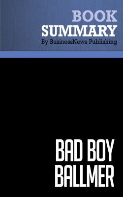 Summary: Bad Boy Ballmer by BusinessNews Publishing from Vearsa in General Academics category