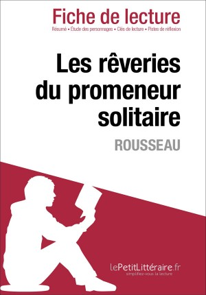 Les Rêveries du promeneur solitaire de Jean-Jacques Rousseau (Fiche de lecture) by lePetitLittéraire.fr from Vearsa in General Novel category