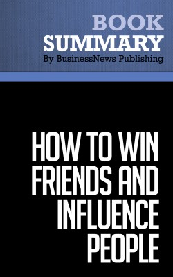 Summary: How to Win Friends and Influence People by BusinessNews Publishing from Vearsa in General Academics category