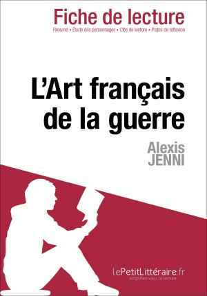 L'Art français de la guerre d'Alexis Jenni (Fiche de lecture) by lePetitLittéraire.fr from Vearsa in General Novel category