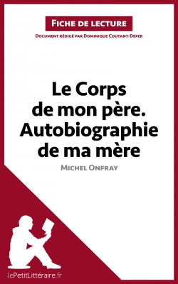 Le Corps de mon père. Autobiographie de ma mère de Michel Onfray (Fiche de lecture) by Dominique Coutant-Defer from Vearsa in General Novel category