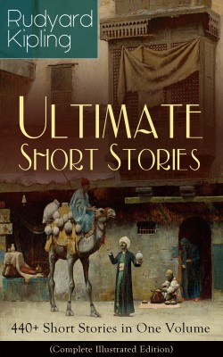 Rudyard Kipling Ultimate Short Story Collection: 440+ Short Stories in One Volume (Complete Illustrated Edition) by Joseph  M.  Gleeson from Vearsa in Teen Novel category