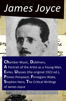 The Collected Works of James Joyce: Chamber Music + Dubliners + A Portrait of the Artist as a Young Man + Exiles + Ulysses (the original 1922 ed.) + Pomes Penyeach + Finnegans Wake + Stephen Hero + The Critical Writings of James Joyce by James Joyce from Vearsa in Language & Dictionary category