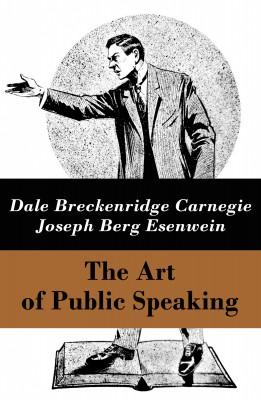 The Art of Public Speaking (The Unabridged Classic by Carnegie & Esenwein) by Joseph Berg Esenwein from Vearsa in Motivation category