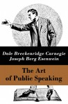 The Art of Public Speaking (The Unabridged Classic by Carnegie & Esenwein) - text