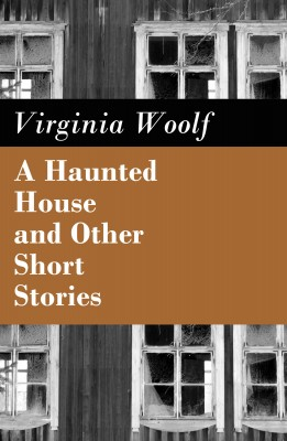 A Haunted House and Other Short Stories (The Original Unabridged Posthumous Edition of 18 Short Stories) by Virginia Woolf from Vearsa in General Novel category