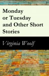 Monday or Tuesday and Other Short Stories (The Original Unabridged 1921 Edition of 8 Short Fiction Stories) by Virginia Woolf from  in  category