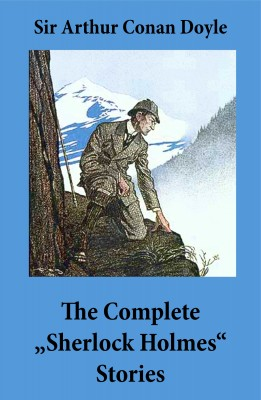 The Complete 'Sherlock Holmes' Stories (4 novels and 56 short stories + An Intimate Study of Sherlock Holmes by Conan Doyle himself) by Arthur Conan Doyle from Vearsa in General Novel category