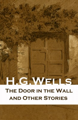 The Door in the Wall and Other Stories (The original 1911 edition of 8 fantasy and science fiction short stories) by H. G. Wells from Vearsa in General Novel category