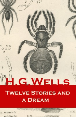 Twelve Stories and a Dream (The original 1903 edition of 13 fantasy and science fiction short stories) by H. G. Wells from Vearsa in General Novel category