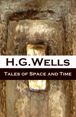 Tales of Space and Time (The original 1899 edition of 3 short stories and 2 novellas) by H. G. Wells from Vearsa in General Novel category