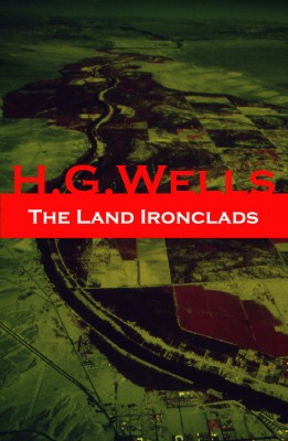 The Land Ironclads (A rare science fiction story by H. G. Wells) by H. G. Wells from Vearsa in General Novel category