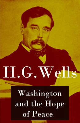 Washington and the Hope of Peace (Unabridged, aka 'Washington and the Riddle of Peace') by H. G. Wells from Vearsa in Politics category